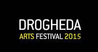 Whats on in Dublin - Festival 2015 - Drogheda Arts Festival